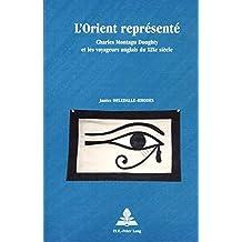 L'Orient représenté: Charles Montagu Doughty et les voyageurs anglais du XIXe siècle (Europe plurielle/Multiple Europes)
