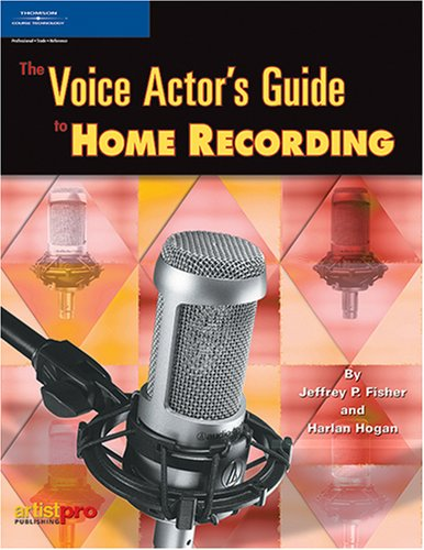 The Voice Actor's Guide To Home Recording: A money- and