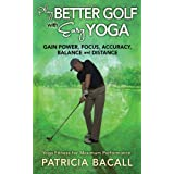 Play Better Golf with Easy Yoga: Yoga Fitness for Maximum Performance by Bacall, Patricia (2013) Paperback