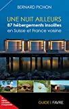 Une nuit ailleurs / 87 hébergements insolites en Suisse et France voisine