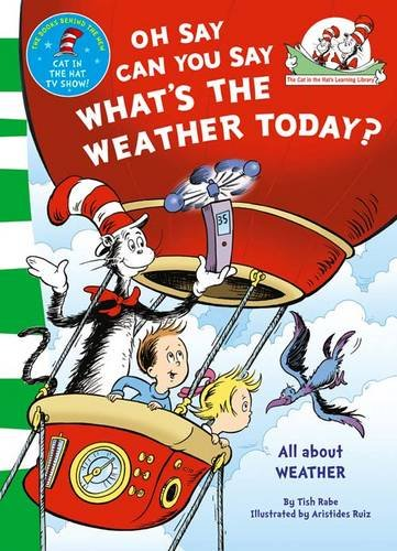 Oh say can you say what's the weather today. Ediz. illustrata (The Cat in the Hat's Learning Library)