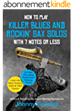How To Play Killer Blues And Rockin' Sax Solos With 7 Notes Or Less (English Edition)