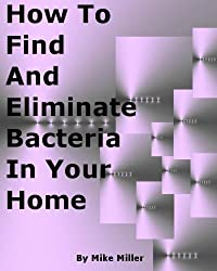 How To Find And Eliminate Bacteria In Your Home