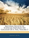 Brot RIA: Revista de Sciencias Naturaes Do Collegio de S. Fiel, Volume 3