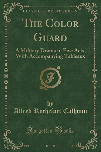 the-color-guard-a-military-drama-in-five-acts-with-accompanying-tableaux-classic-reprint