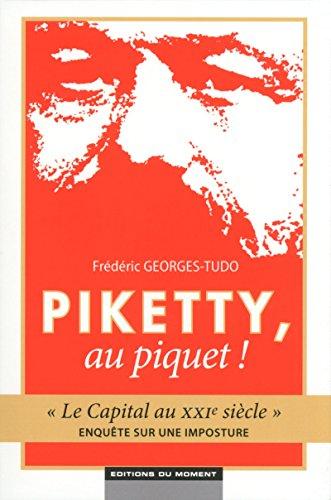 Piketty, au piquet ! Le Capital au XXIe siècle - Enquête sur une imposture