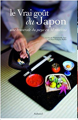 Le Vrai Goût du Japon. Une traversée du pays en 50 recettes