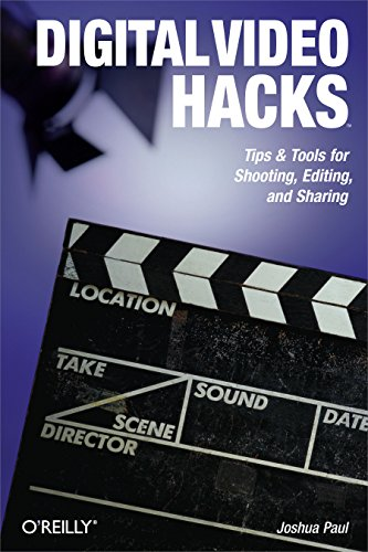 Digital Video Hacks: Tips & Tools for Shooting, Editing, and Sharing (O'Reilly's Hacks Series) (English Edition)