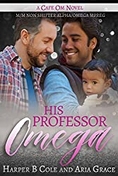 His Professor Omega: M/M Non-Shifter Alpha/Omega MPREG (Cafe Om Book 7) (English Edition)