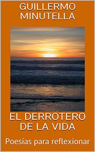 Descargar Libro EL DERROTERO DE LA VIDA: Poesías para reflexionar de Guillermo Minutella