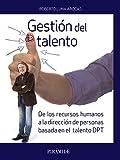 Gestión del talento. De los recursos humanos a la dirección de personas basada en el talento DPT (Empresa Y Gestión)