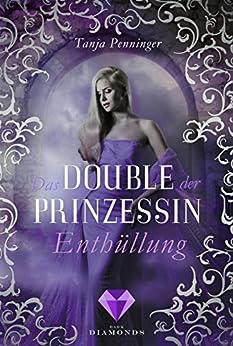 Das Double der Prinzessin 2: Enthüllung von [Penninger, Tanja]