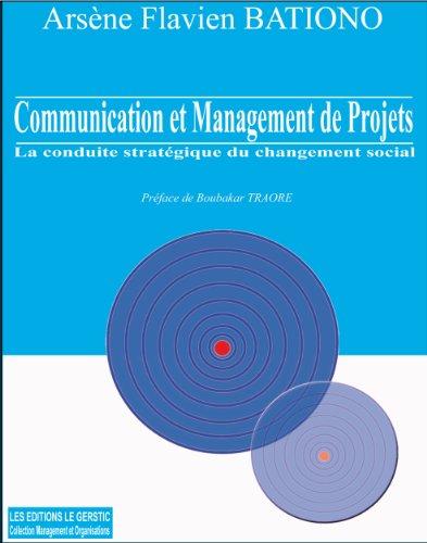 Communication et management de projets:  La conduite stratégique du changement social par Arsène Flavien  BATIONO