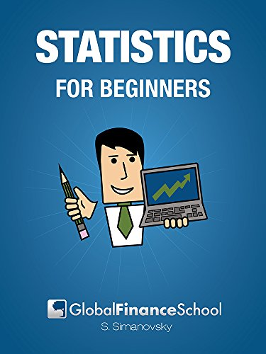 Statistics for Beginners: Make Sense of Basic Concepts and Methods of Statistics and Data Analysis for Your Everyday Needs. (Global Finance School for Beginners)