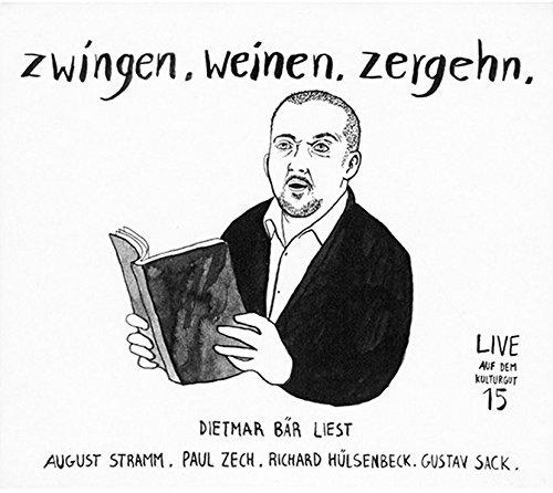 zwingen, weinen, zergehn: Dietmar Bär liest August Stramm, Paul Zech, Richard Hülsenbeck, Gustav Sack (Live! auf dem Kulturgut)
