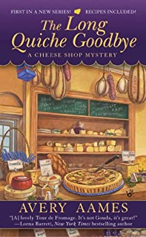 The Long Quiche Goodbye (Cheese Shop Mystery) di [Aames, Avery]