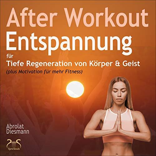 Körperreise nach dem Workout: Durch mentale Übungen Verspannungen lösen, sich selbst wahrnehmen und Wachsen, Teil 1