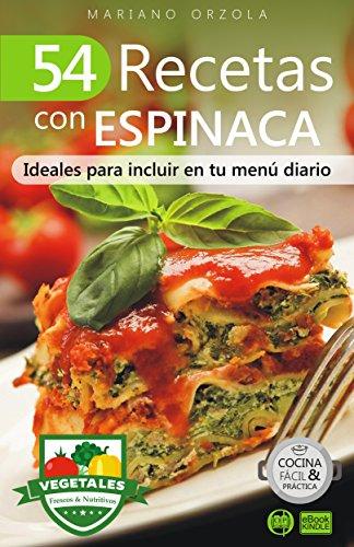 54 RECETAS CON ESPINACA: Ideales para incluir en tu menú diario (Colección Cocina Fácil & Práctica nº 107) por Mariano Orzola