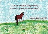 Il etait une fois Hippolybre, le cheval qui voulait etre libre...: Le respect des differences, l'autisme, la liberte, le bonheur.: Volume 9 (Des ... avec nos enfants sur le sens de la vie)