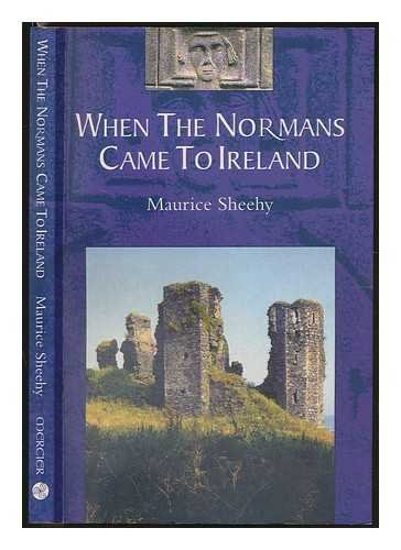 When the Normans came to Ireland / Maurice Sheehy