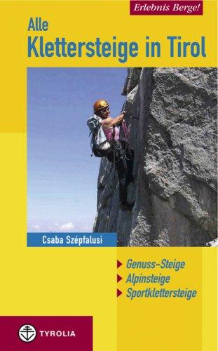 Download Erlebnis Berge! Alle Klettersteige in Tirol: Genuss-Steige - Alpinsteige - Sportklettersteige