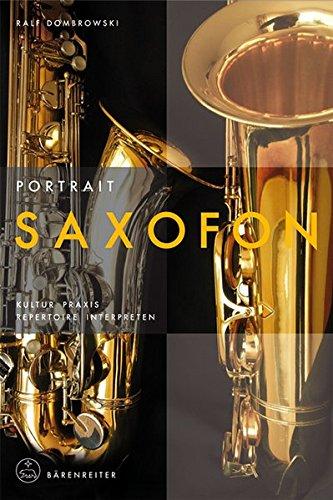 Portrait-Saxofon-Kultur--Praxis--Repertoire--Interpreten-Instrumenten-Portraits