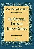 Im Sattel Durch Indo-China, Vol. 1 (Classic Reprint)