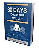 30 Days To Bigger Email List: The Ultimate Guide On How to Build a Profitable Email List That Pays Over and Over