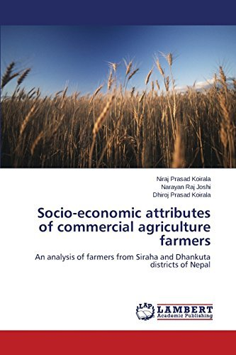 Socio-economic attributes of commercial agriculture farmers: An analysis of farmers from Siraha and Dhankuta districts of Nepal by Niraj Prasad Koirala (2014-04-01)