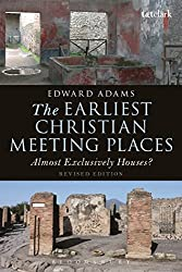 The Earliest Christian Meeting Places: Almost Exclusively Houses? (The Library of New Testament Studies) by Edward Adams (2015-12-03)