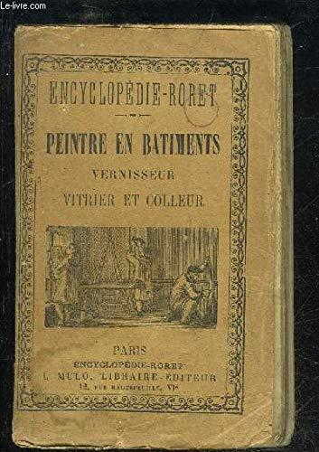 PEINTRE EN BATIMENTS, VERNISSEUR, VITRIER ET COLLEUR DE PAPIERS DE TENTURE - ENCYCLOPEDIE RORET par RIFFAULT / TOUSSAINT / VERGNAUD / MALEPEYRE F.