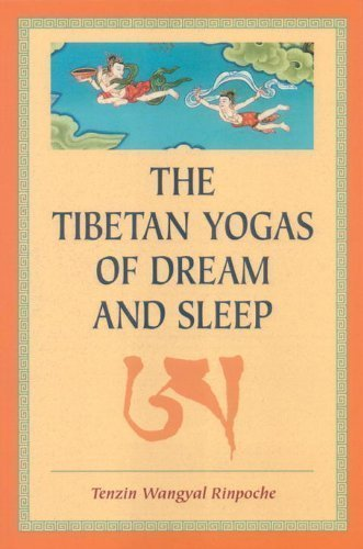 The Tibetan Yogas Of Dream And Sleep by Tenzin Wangyal Rinpoche ( 1998 )