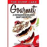 Dump Cake: Gourmet 25 Outrageously Delicious Dump Cake Recipes