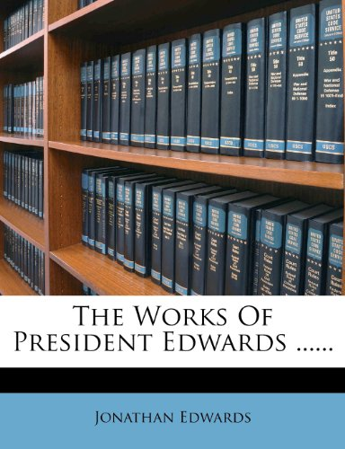 The Works Of President Edwards ......