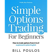 Bill Poulos's Simple Options Trading For Beginners: How to trade options from A to Z explained in plain English (English Edition)