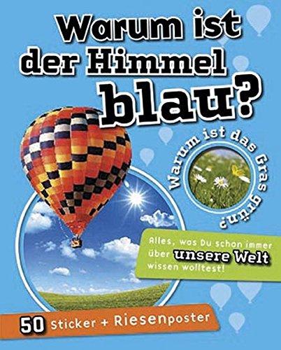 Warum ist der Himmel blau?: Warum ist das Gras grün? Alles was Du schon immer über unsere Welt wissen wolltest! Mit Sticker und Riesenposter 50 (Blau Das Gras Ist)