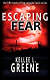 Escaping Fear - A Post-Apocalyptic Novel (The Ravaged Land Series Book 5)