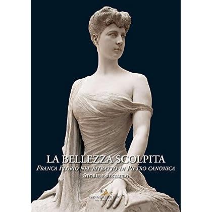 La Bellezza Scolpita: Franca Florio Nel Ritratto Di Pietro Canonica. Storie E Restauro