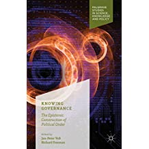 Knowing Governance: The Epistemic Construction of Political Order (Palgrave Studies in Science, Knowledge and Policy)