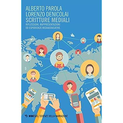 Scritture Mediali. Riflessioni, Rappresentazioni Ed Esperienze Mediaeducative