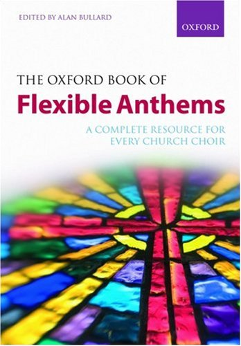 the-oxford-book-of-flexible-anthems-a-complete-resource-for-every-church-choir