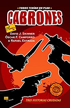 Cabrones: Todos tenían un plan (Spanish Edition) by [Skinner, David J., Estrada, Rafael, Fernández Camporro, Óscar]