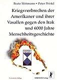 Kriegsverbrechen der Amerikaner und ihrer Vasallen gegen den Irak und 6000 Jahre Menschheitsgeschichte - Beate Mittmann, Peter Priskil