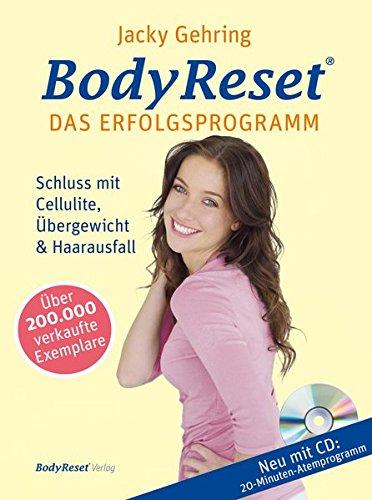 BodyReset - Das Erfolgsprogramm, mit Audio-CD: Schluss mit Cellulite, Übergewicht und Haarausfall