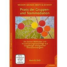 Praxis der Gruppen- und Teammediation: Die besten Methoden & Visualisierungsvorschläge aus langjähriger Mediationstätigkeit. Mit DVD