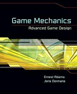 Game Mechanics: Advanced Game Design (Voices That Matter) von [Adams, Ernest, Dormans, Joris]