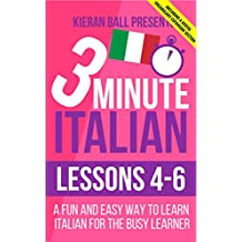 3 Minute Italian: Lessons 4-6: A fun and easy way to learn Italian for the busy learner - Including a useful vocabulary expansion section
