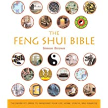 The Feng Shui Bible: The Definitive Guide to Improving Your Life, Home, Health, and Finances by Simon G. Brown (2005-08-01)