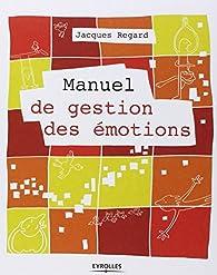 Manuel de gestion des émotions par Jacques Regard