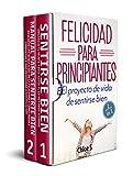 Felicidad para principiantes: 2 Manuscritos: El proyecto de vida de sentirse bien : Libro en Español/ 2 Manuscripts Happiness for Beginners book Version
